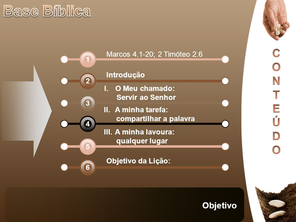 Base Bíblica Objetivo C O N T E Ú D Marcos 4.1-20; 2 Timóteo 2.6 1