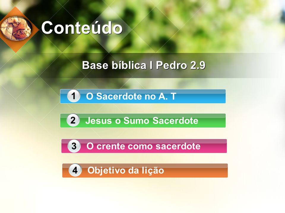 Conteúdo Base bíblica I Pedro 2.9 1 O Sacerdote no A. T 2