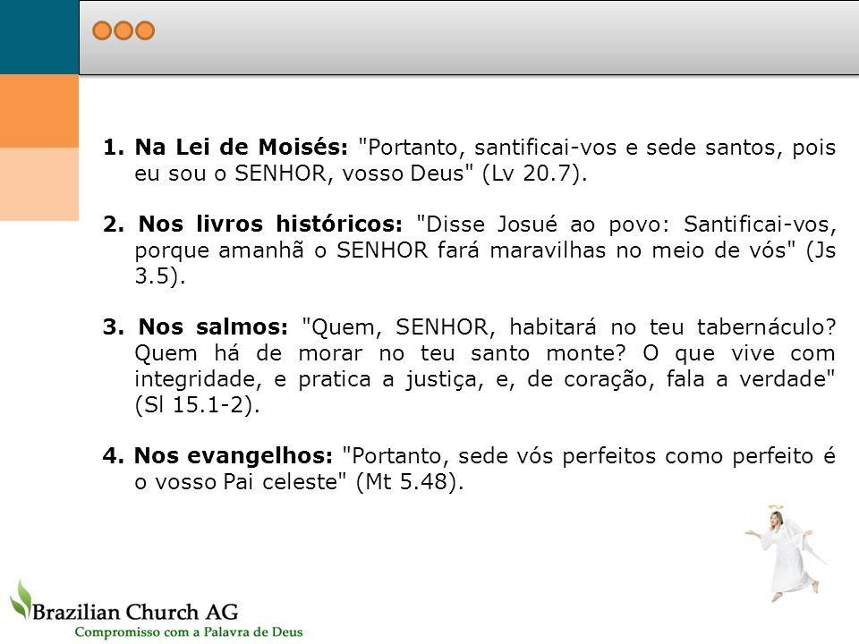 Na Lei de Moisés: Portanto, santificai-vos e sede santos, pois eu sou o SENHOR, vosso Deus (Lv 20.7).
