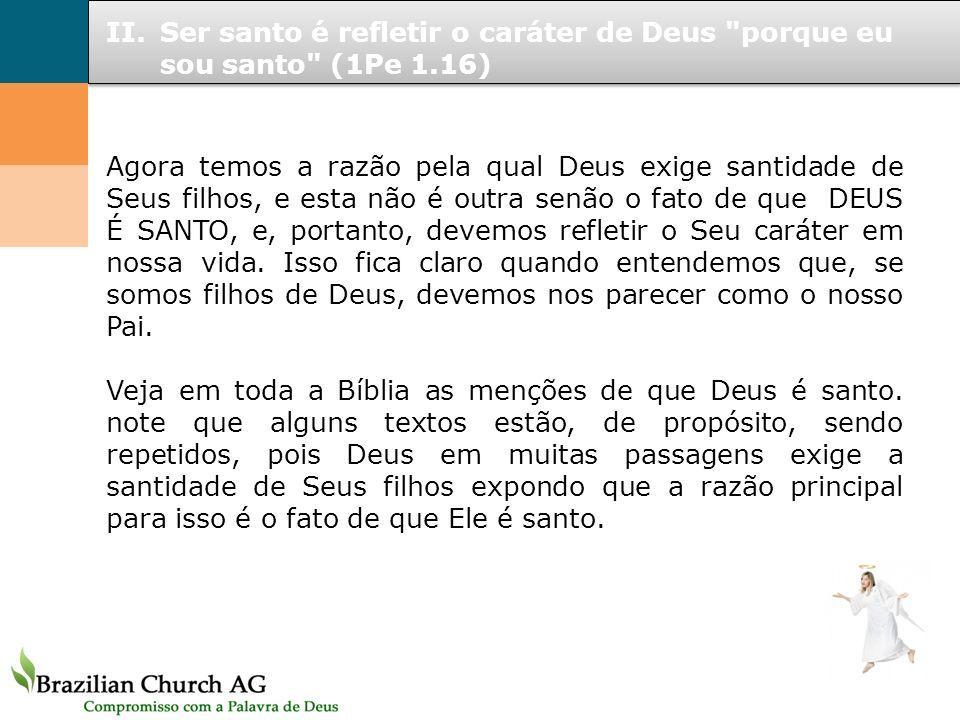 Ser santo é refletir o caráter de Deus porque eu sou santo (1Pe 1
