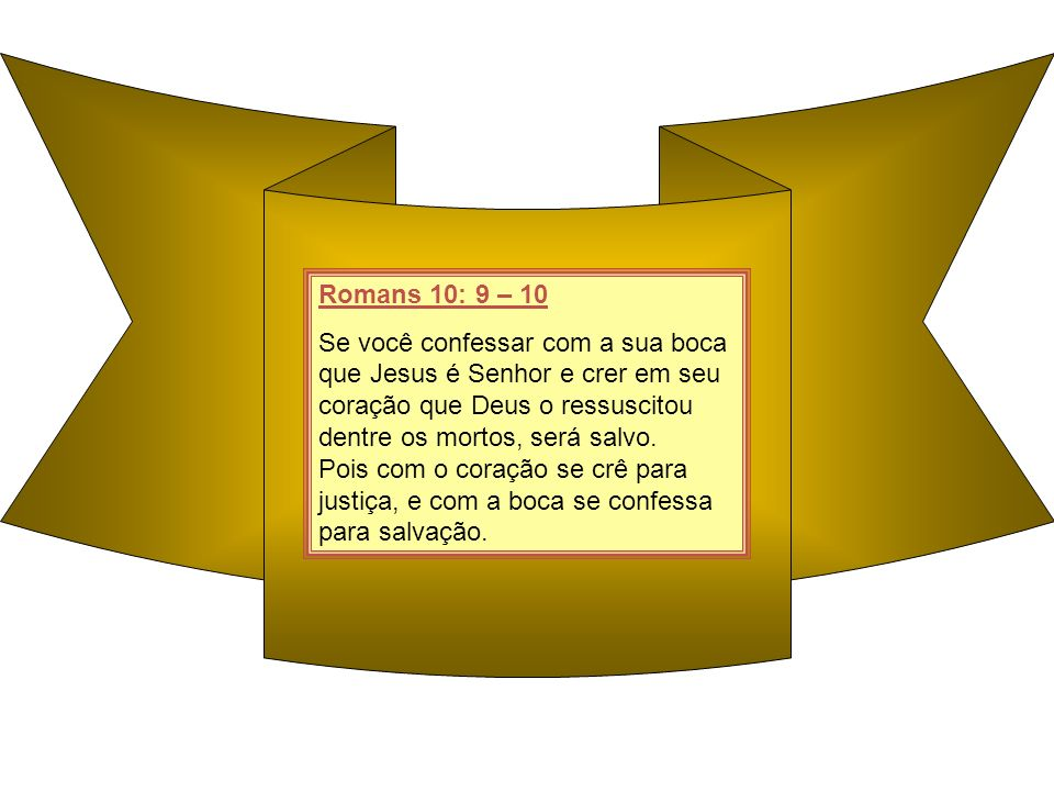 Romans 10: 9 – 10