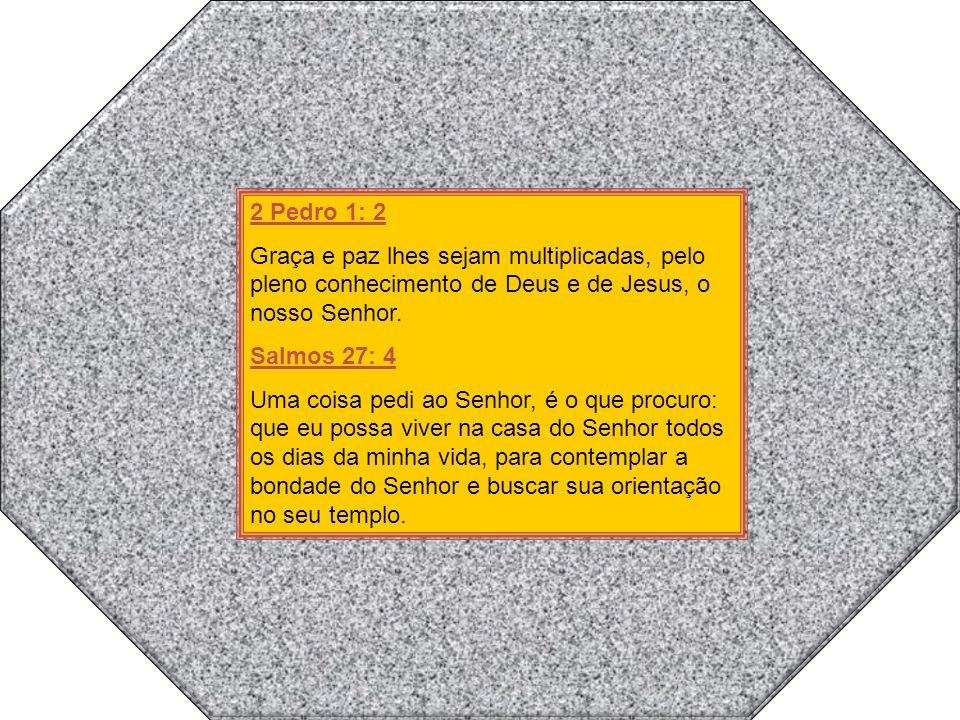 2 Pedro 1: 2 Graça e paz lhes sejam multiplicadas, pelo pleno conhecimento de Deus e de Jesus, o nosso Senhor.