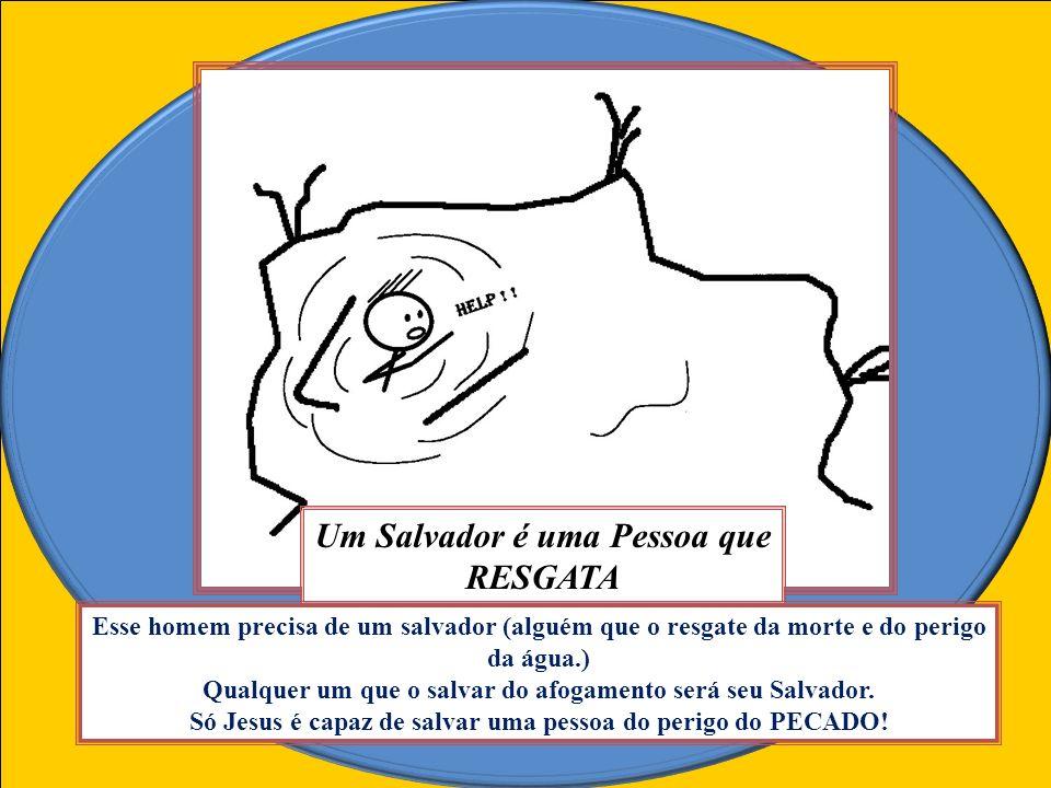 Um Salvador é uma Pessoa que RESGATA