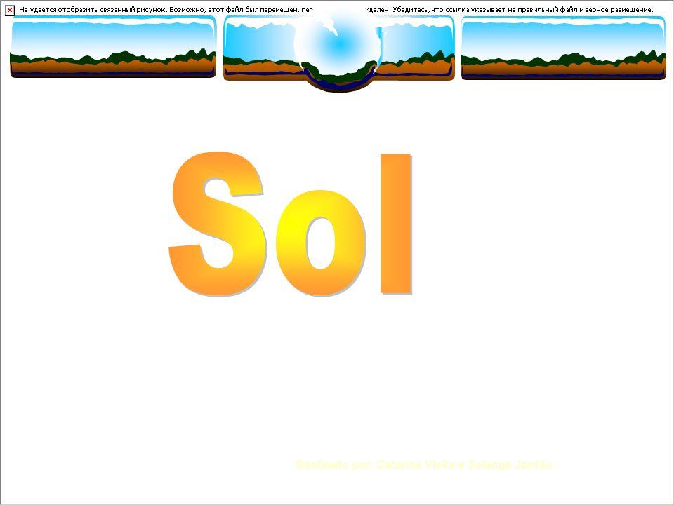 Sol Realizado por:Catarina Vieira & Solange Jordão