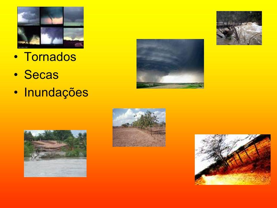 Tornados Secas Inundações