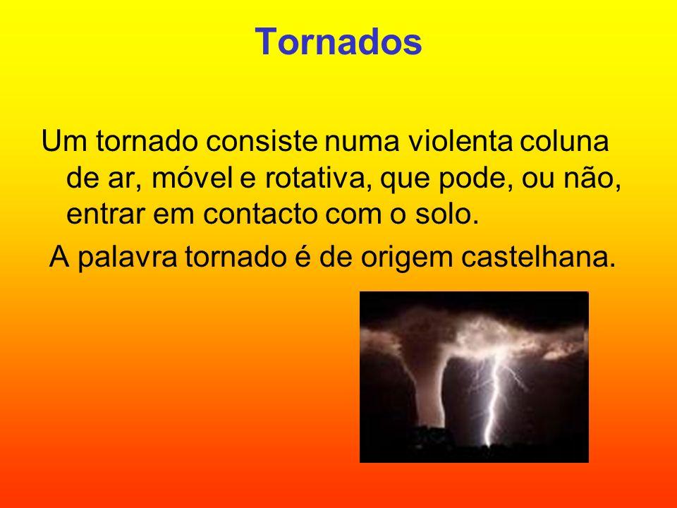 Tornados Um tornado consiste numa violenta coluna de ar, móvel e rotativa, que pode, ou não, entrar em contacto com o solo.