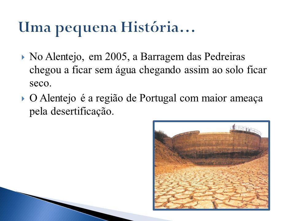Uma pequena História…No Alentejo, em 2005, a Barragem das Pedreiras chegou a ficar sem água chegando assim ao solo ficar seco.