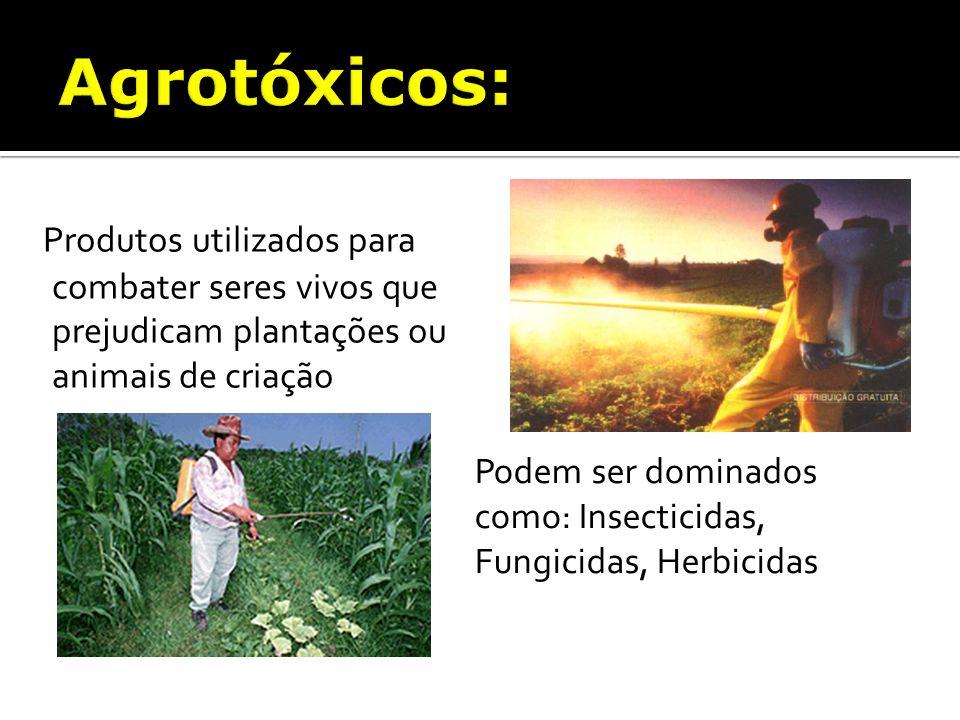 Agrotóxicos: Produtos utilizados para combater seres vivos que prejudicam plantações ou animais de criação.