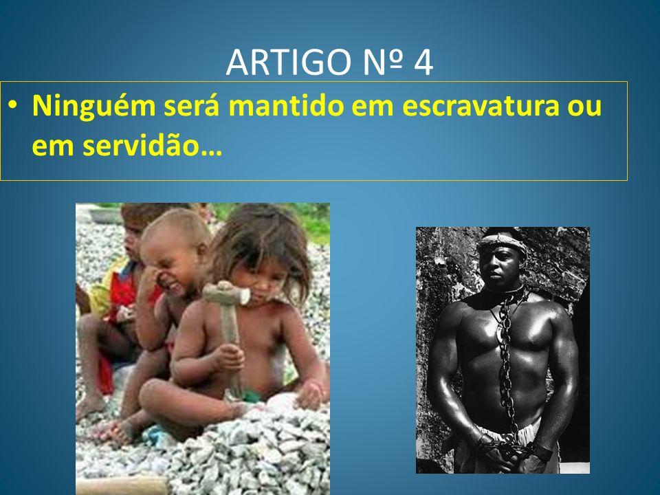 ARTIGO Nº 4 Ninguém será mantido em escravatura ou em servidão…