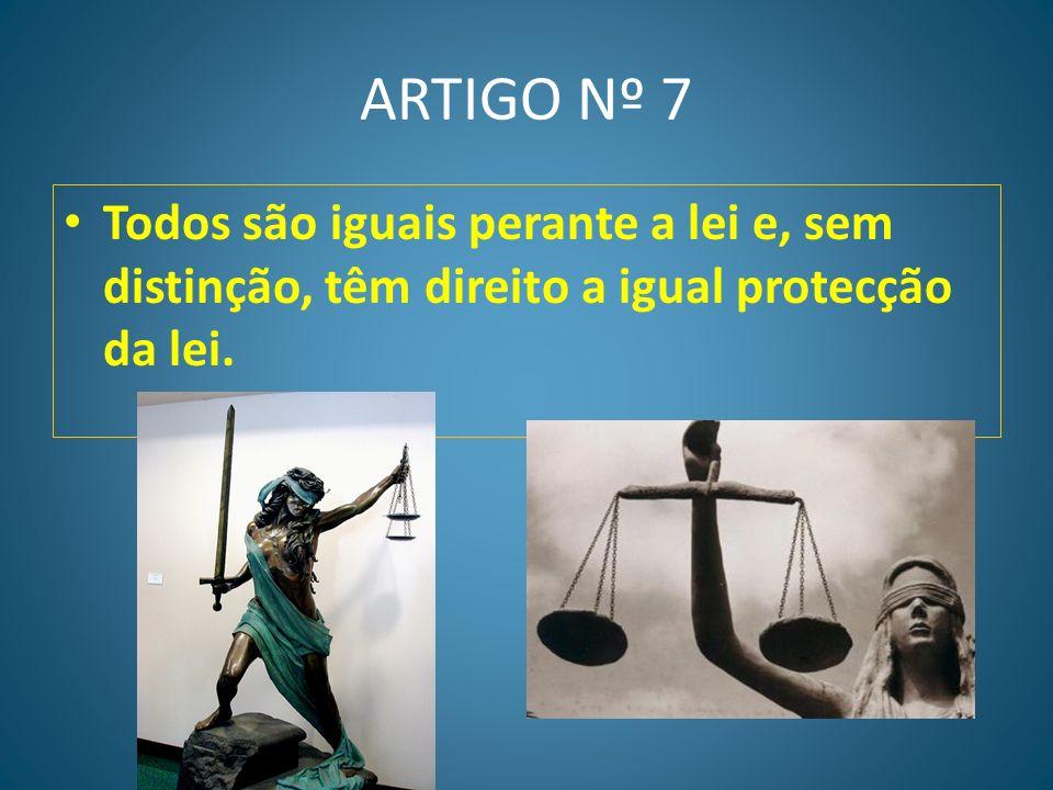 ARTIGO Nº 7 Todos são iguais perante a lei e, sem distinção, têm direito a igual protecção da lei.
