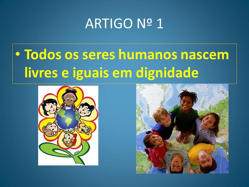 ARTIGO Nº 1 Todos os seres humanos nascem livres e iguais em dignidade
