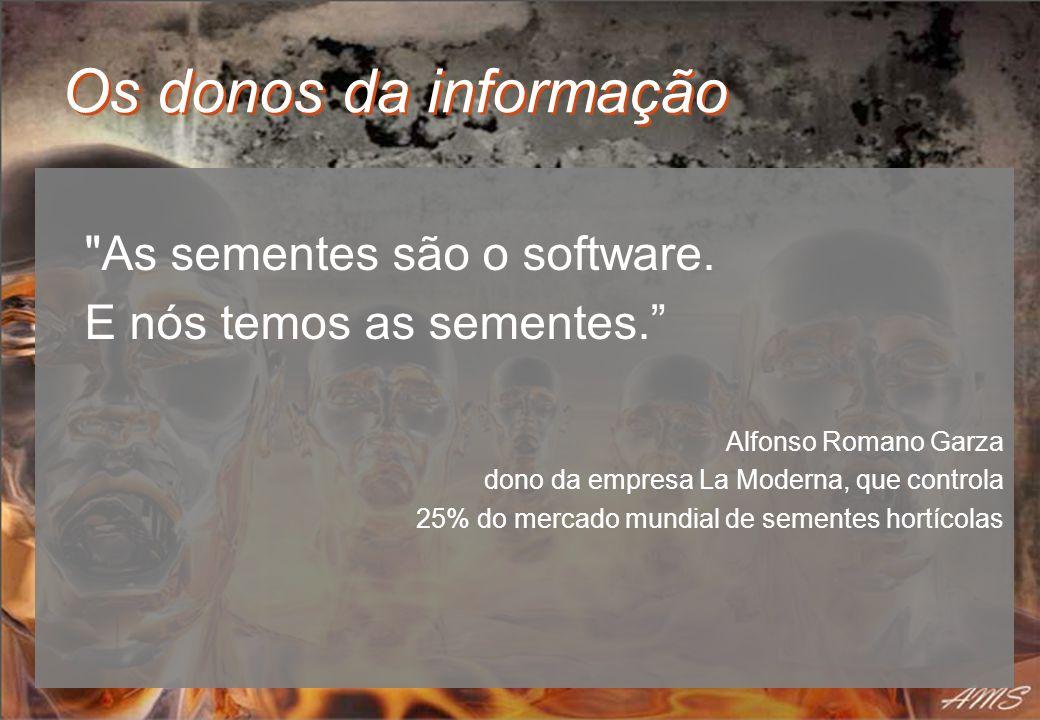 Os donos da informação As sementes são o software.
