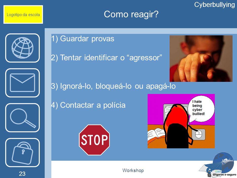 Como reagir 1) Guardar provas 2) Tentar identificar o agressor