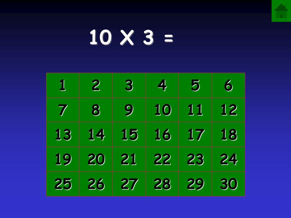 10 X 3 = 1 2 3 4 5 6 7 8 9 10 11 12 13 14 15 16 17 18 19 20 21 22 23 24 25 26 27 28 29 30