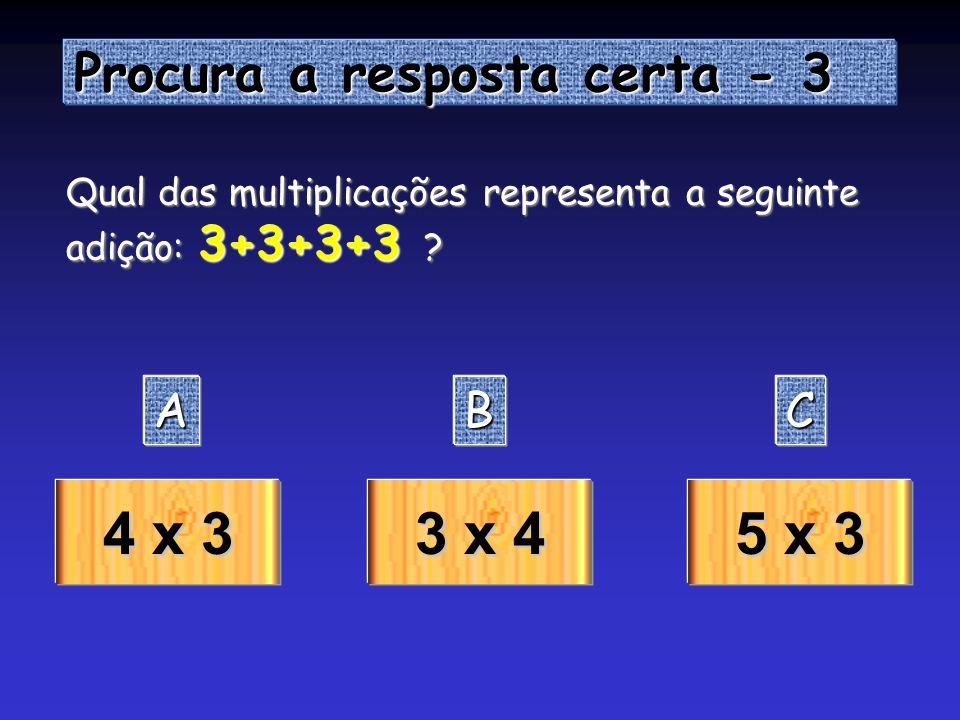 4 x 3 3 x 4 5 x 3 Procura a resposta certa - 3 A B C