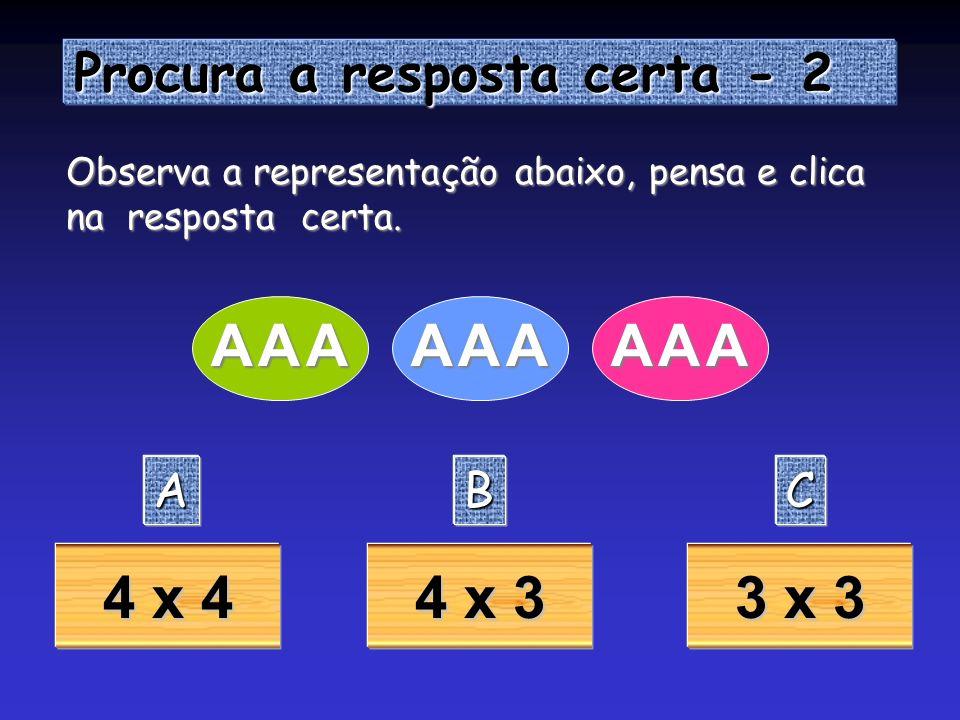 A 4 x 4 4 x 3 3 x 3 Procura a resposta certa - 2 A B C