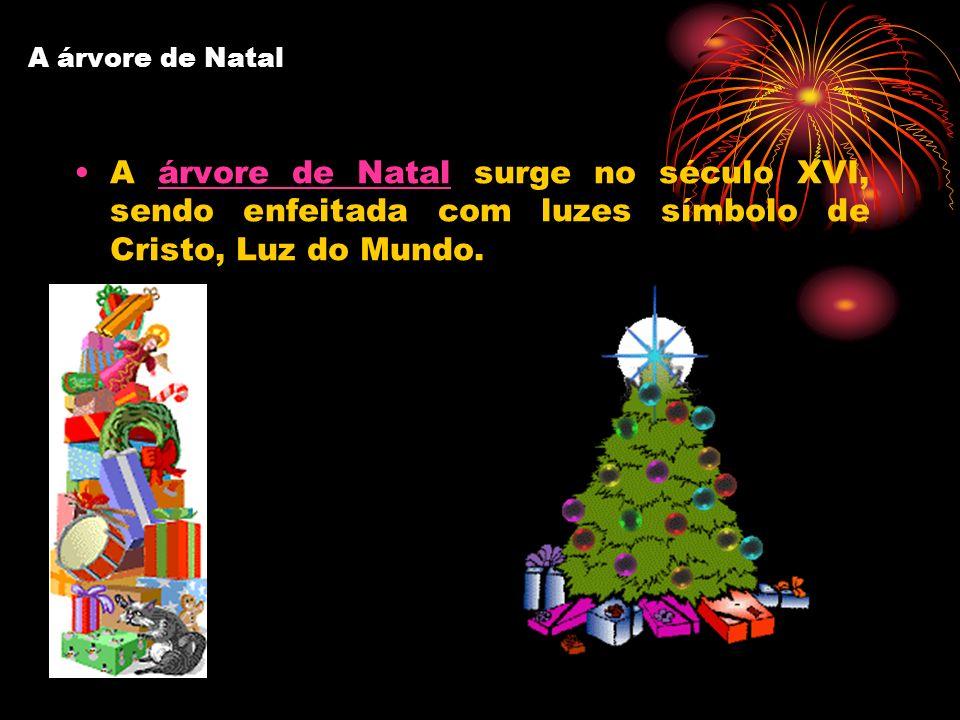 A árvore de Natal A árvore de Natal surge no século XVI, sendo enfeitada com luzes símbolo de Cristo, Luz do Mundo.