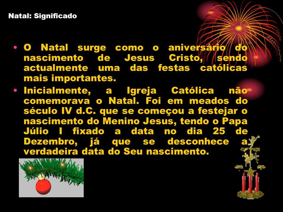 Natal: SignificadoO Natal surge como o aniversário do nascimento de Jesus Cristo, sendo actualmente uma das festas católicas mais importantes.