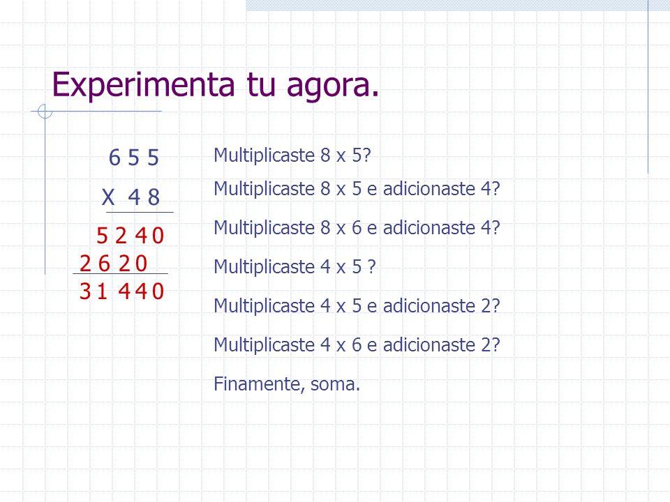 Experimenta tu agora. 6 5 5. X 4 8. Multiplicaste 8 x 5 Multiplicaste 8 x 5 e adicionaste 4 Multiplicaste 8 x 6 e adicionaste 4
