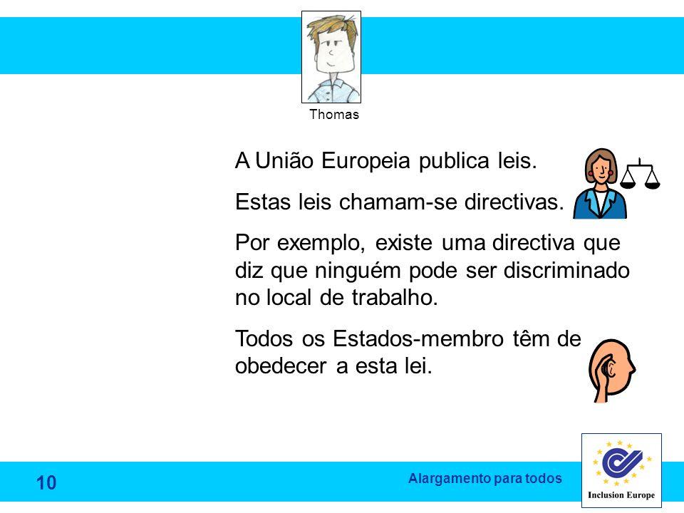A União Europeia publica leis. Estas leis chamam-se directivas.