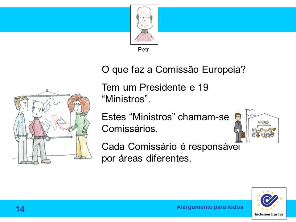 O que faz a Comissão Europeia Tem um Presidente e 19 Ministros .