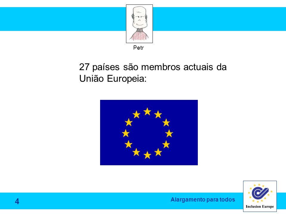 27 países são membros actuais da União Europeia: