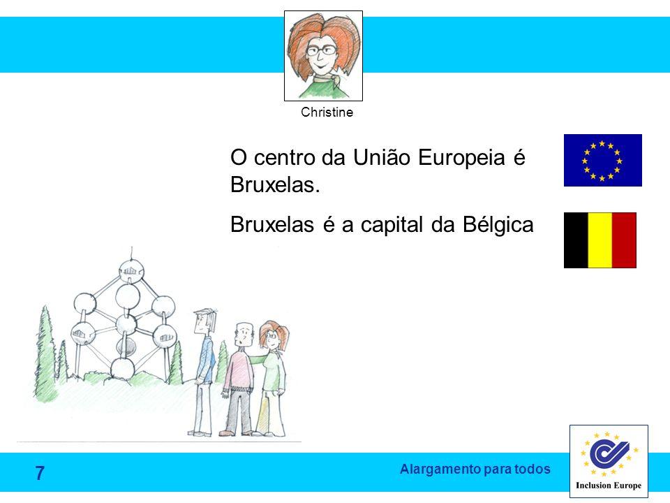 O centro da União Europeia é Bruxelas. Bruxelas é a capital da Bélgica