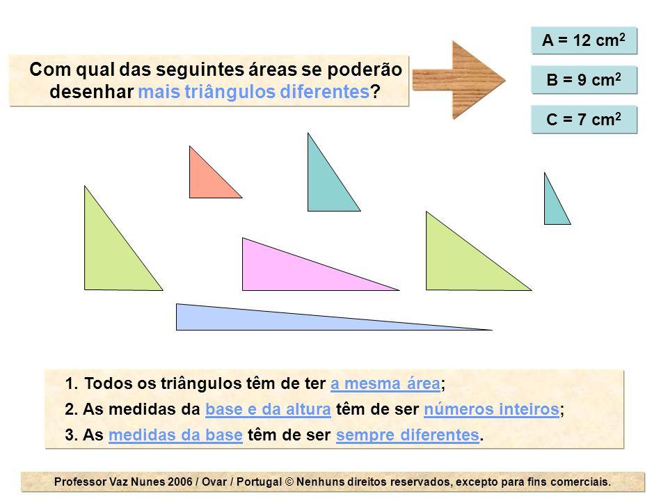 A = 12 cm2 Com qual das seguintes áreas se poderão desenhar mais triângulos diferentes B = 9 cm2.