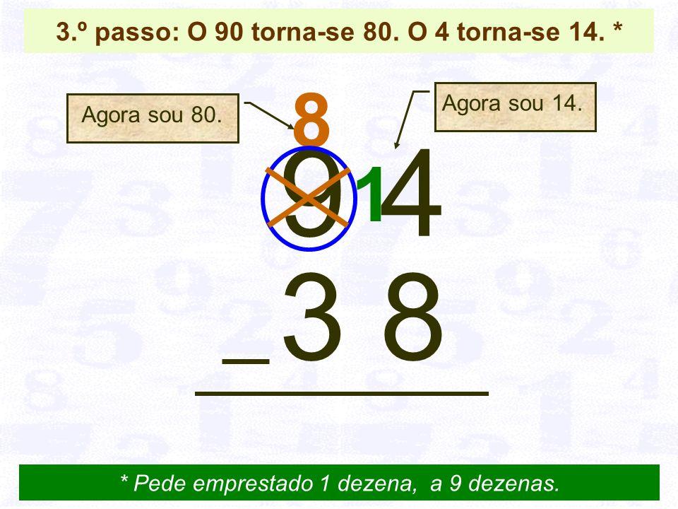 3.º passo: O 90 torna-se 80. O 4 torna-se 14. *