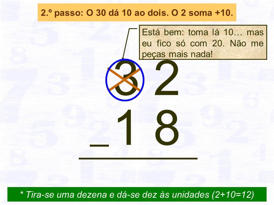 2.º passo: O 30 dá 10 ao dois. O 2 soma +10.