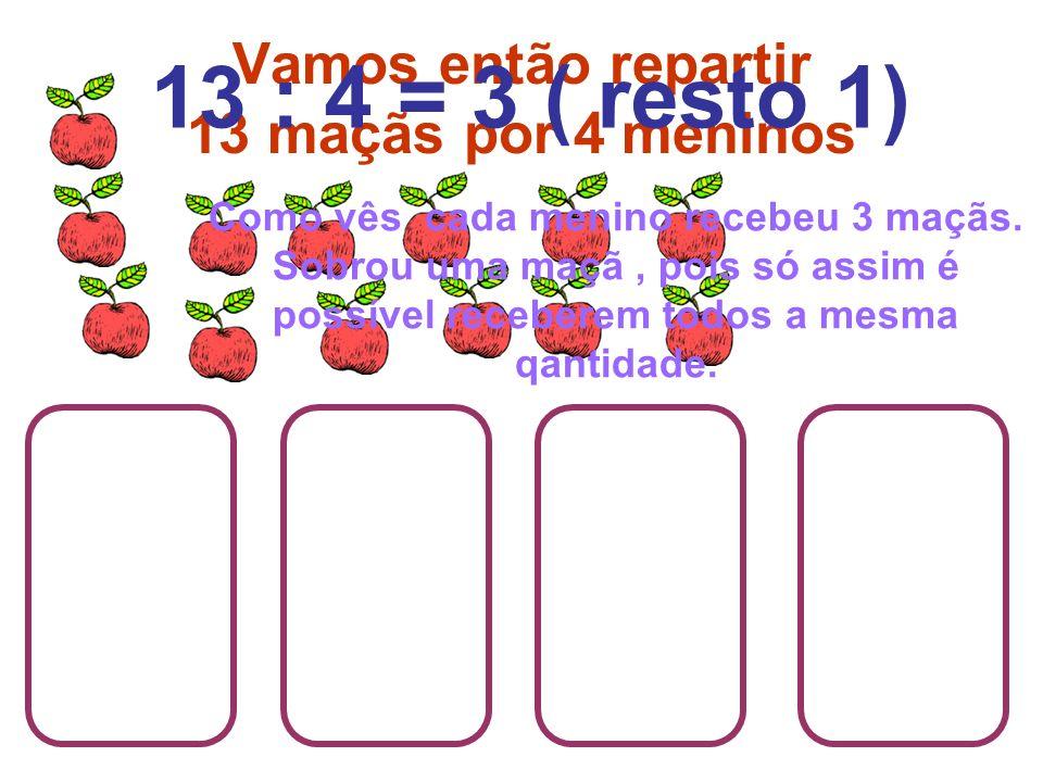 Vamos então repartir 13 maçãs por 4 meninos