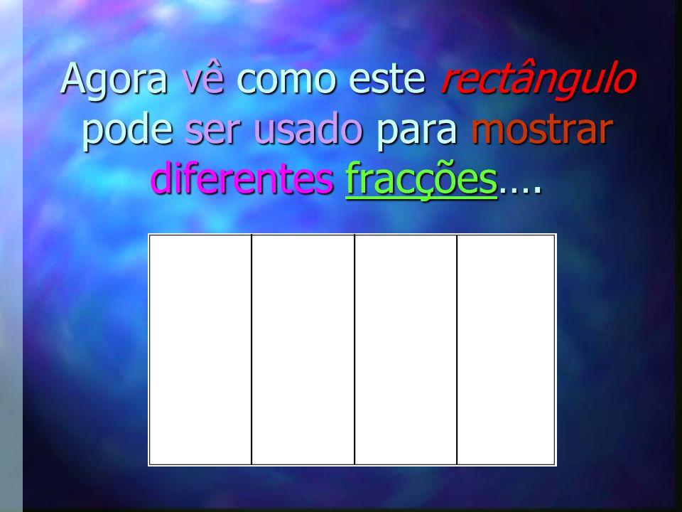 Agora vê como este rectângulo pode ser usado para mostrar diferentes fracções….