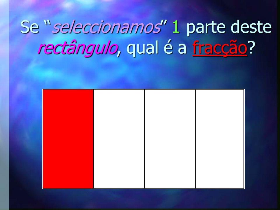 Se seleccionamos 1 parte deste rectângulo, qual é a fracção