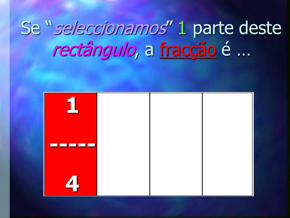 Se seleccionamos 1 parte deste rectângulo, a fracção é …