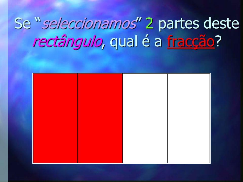 Se seleccionamos 2 partes deste rectângulo, qual é a fracção