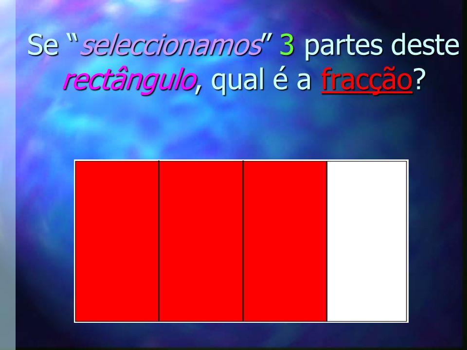 Se seleccionamos 3 partes deste rectângulo, qual é a fracção