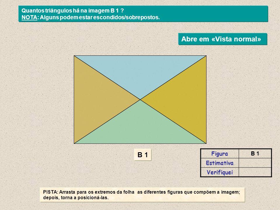 Abre em «Vista normal» B 1 Quantos triângulos há na imagem B 1