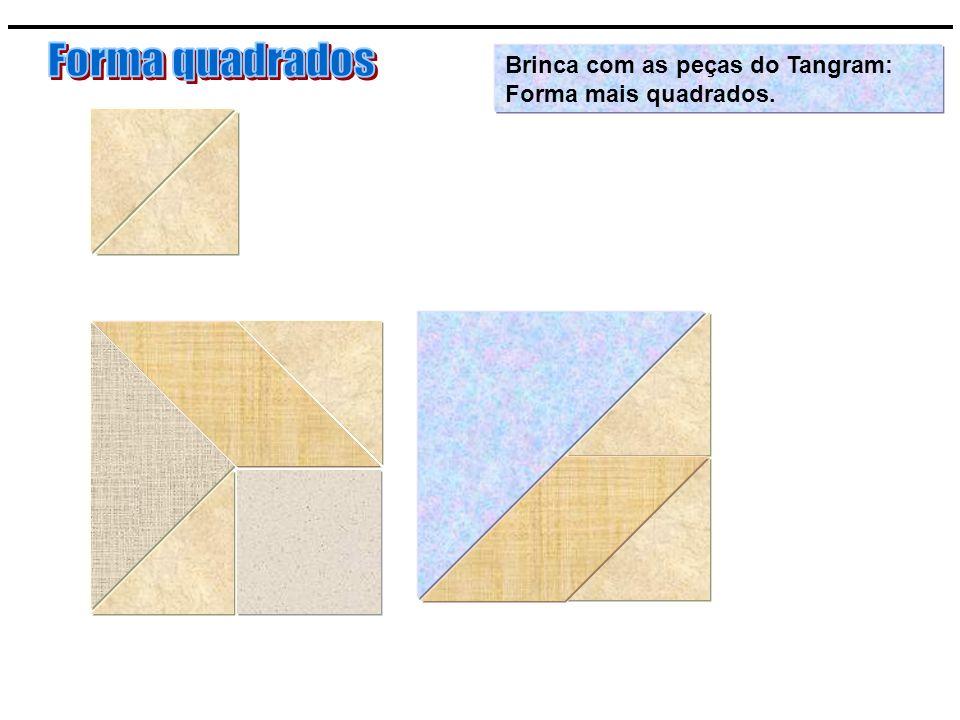 Forma quadrados Brinca com as peças do Tangram: Forma mais quadrados.