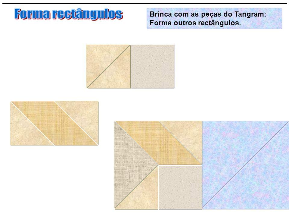 Forma rectângulos Brinca com as peças do Tangram: