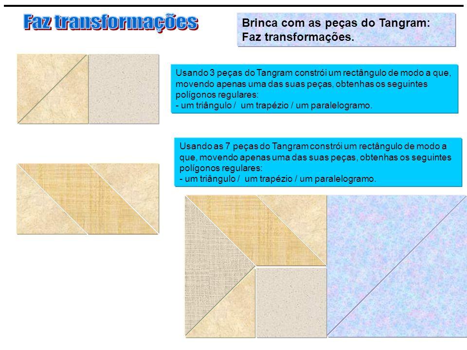 Faz transformações Brinca com as peças do Tangram: Faz transformações.