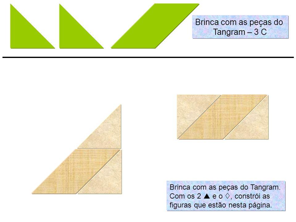 Brinca com as peças do Tangram – 3 C Brinca com as peças do Tangram.