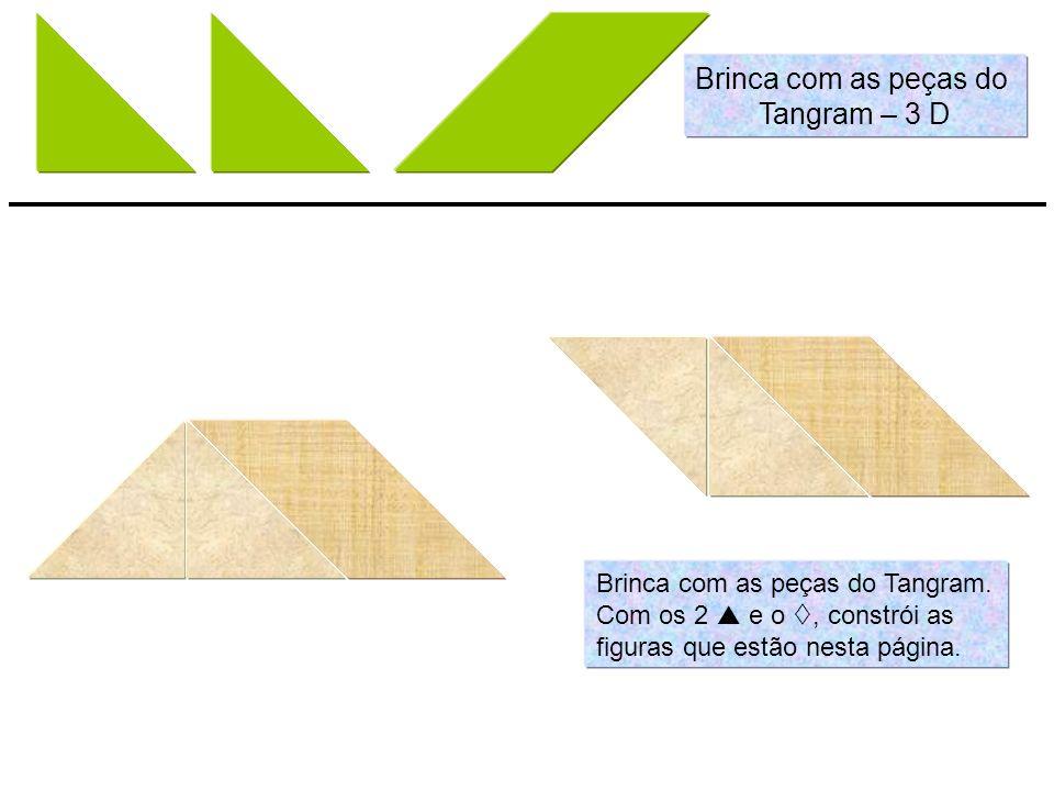 Brinca com as peças do Tangram – 3 D Brinca com as peças do Tangram.