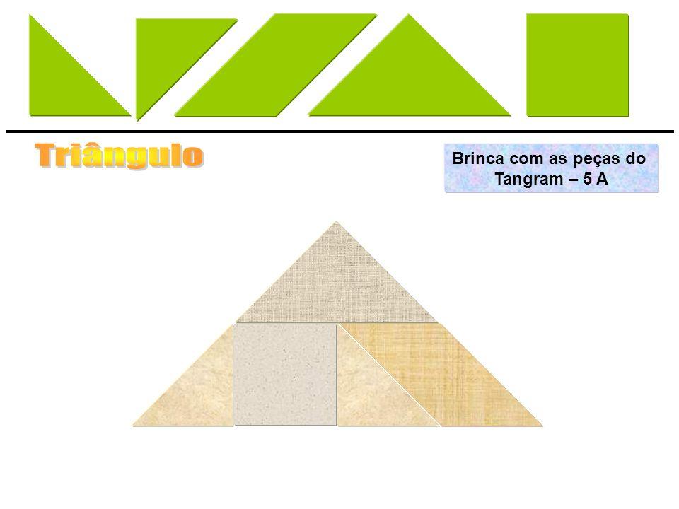 Triângulo Brinca com as peças do Tangram – 5 A