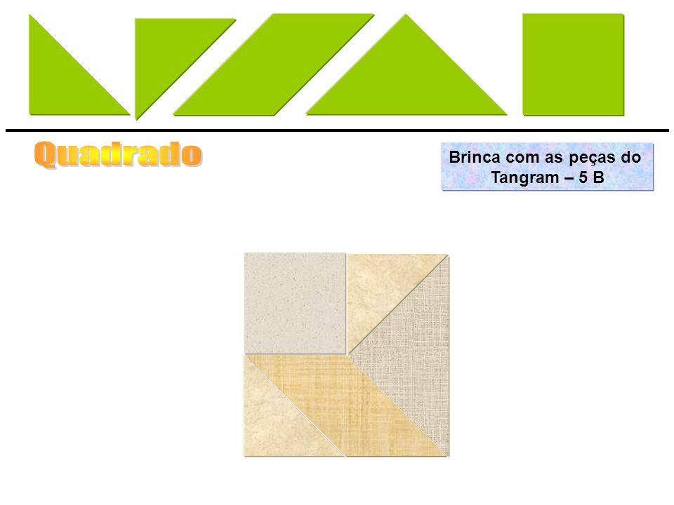 Quadrado Brinca com as peças do Tangram – 5 B