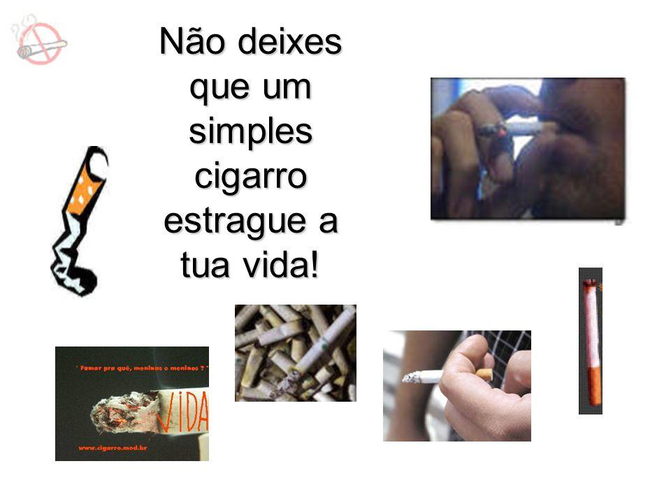 Não deixes que um simples cigarro estrague a tua vida!
