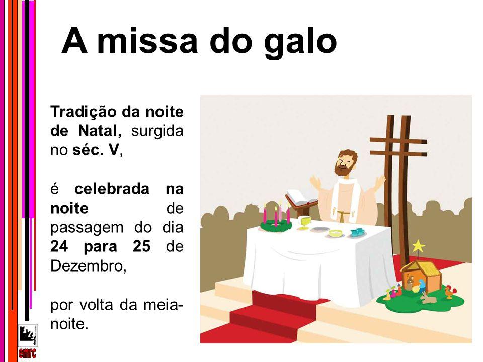 A missa do galo emrc Tradição da noite de Natal, surgida no séc. V,