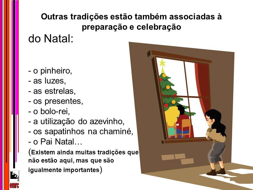 Outras tradições estão também associadas à preparação e celebração