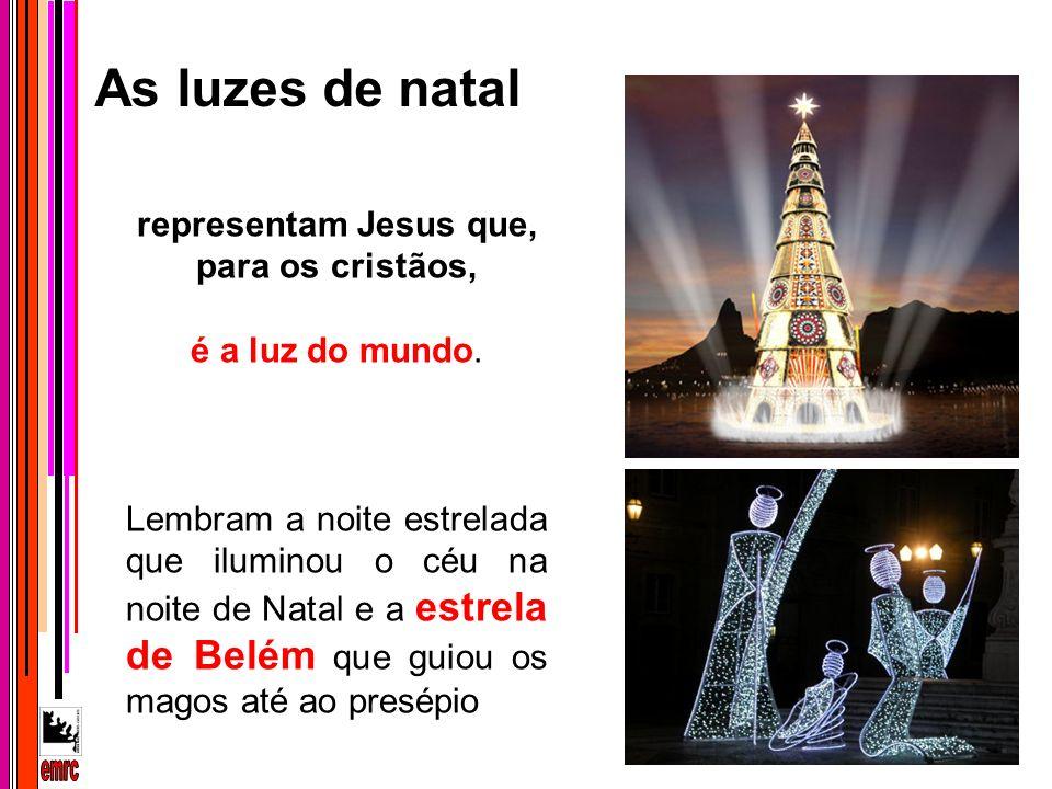 representam Jesus que, para os cristãos,