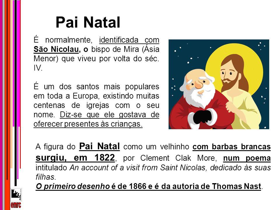 Pai Natal É normalmente, identificada com São Nicolau, o bispo de Mira (Ásia Menor) que viveu por volta do séc. IV.