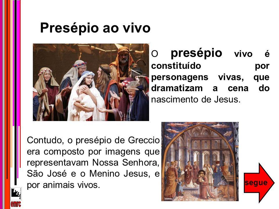 Presépio ao vivo O presépio vivo é constituído por personagens vivas, que dramatizam a cena do nascimento de Jesus.